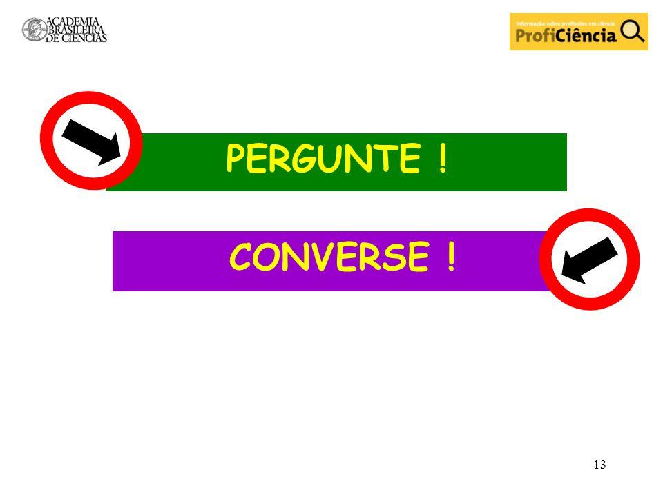 PERGUNTE ! CONVERSE !