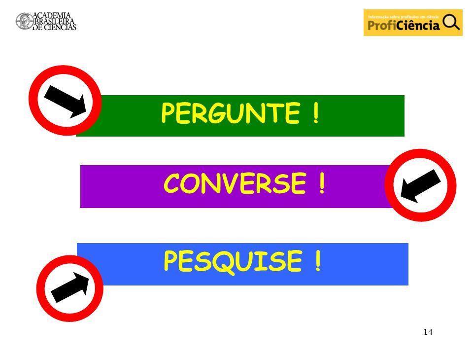 PERGUNTE ! PESQUISE ! CONVERSE !