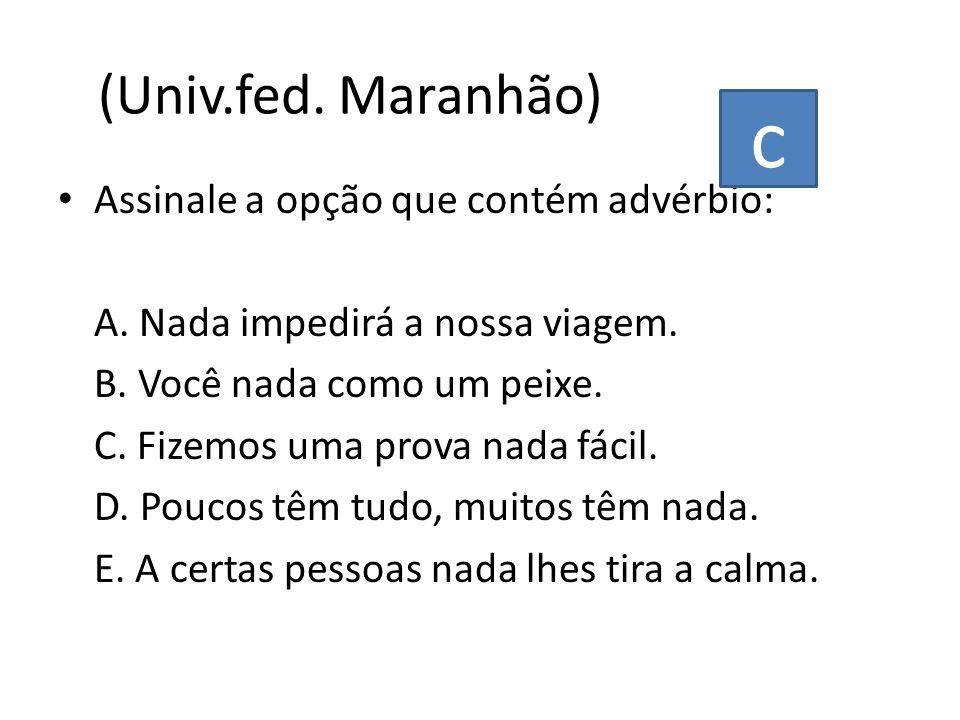 c (Univ.fed. Maranhão) Assinale a opção que contém advérbio: