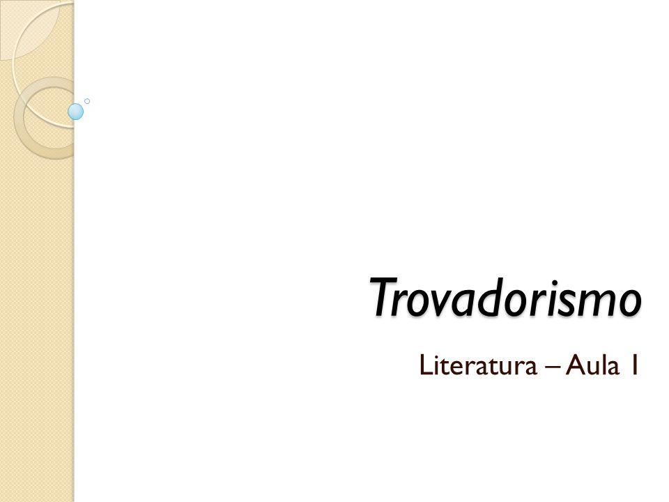 Trovadorismo Literatura – Aula 1