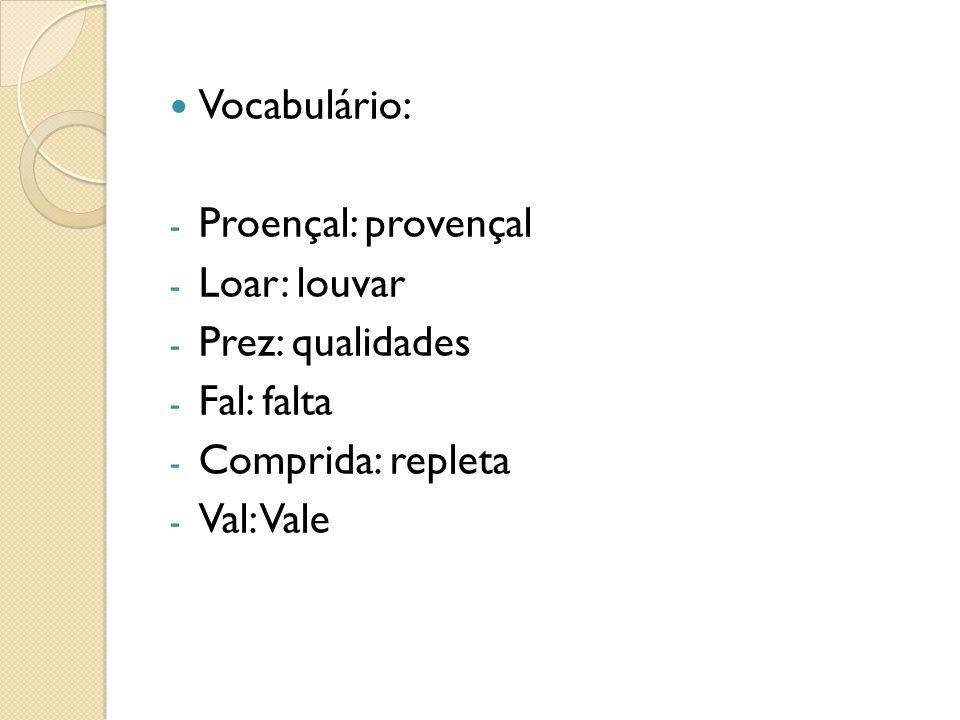 Vocabulário: Proençal: provençal. Loar: louvar. Prez: qualidades. Fal: falta. Comprida: repleta.