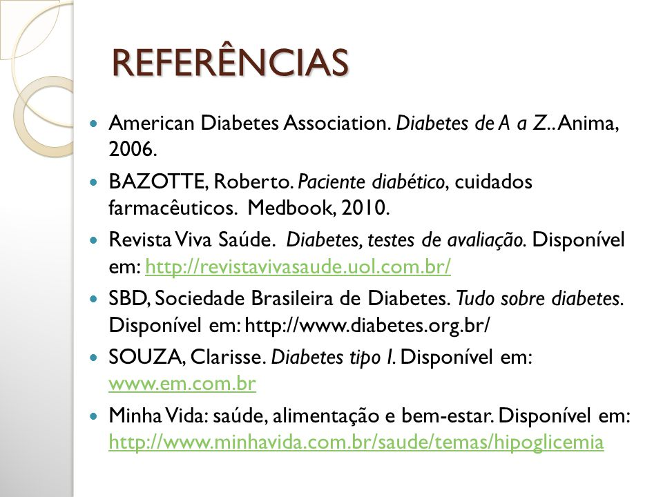 REFERÊNCIAS American Diabetes Association. Diabetes de A a Z.. Anima, 2006.