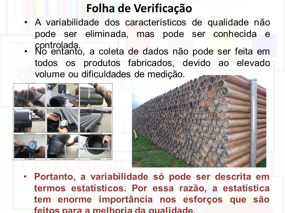 Folha de Verificação A variabilidade dos característicos de qualidade não pode ser eliminada, mas pode ser conhecida e controlada.