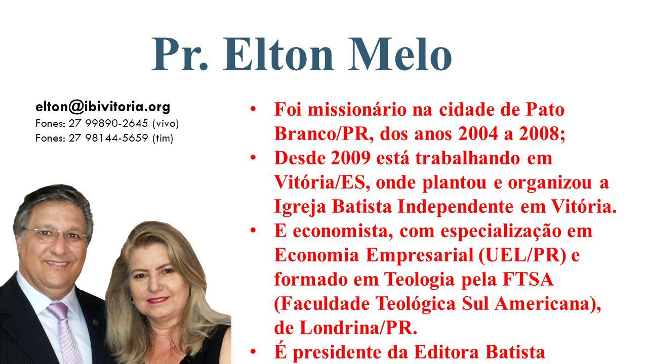 Pr. Elton Melo elton@ibivitoria.org. Fones: 27 99890-2645 (vivo) Fones: 27 98144-5659 (tim)