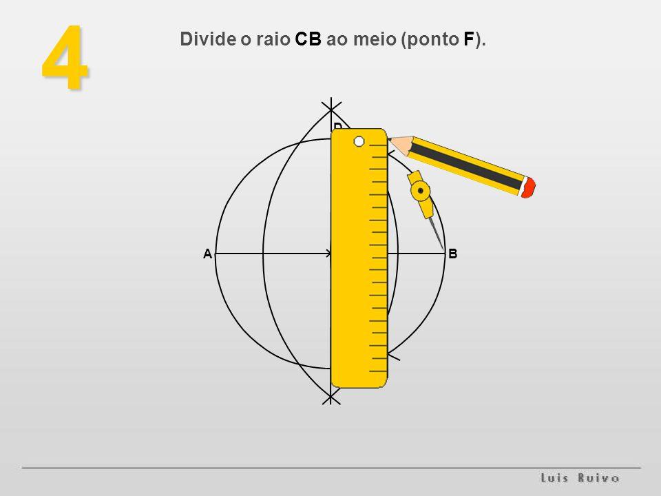 Divide o raio CB ao meio (ponto F).