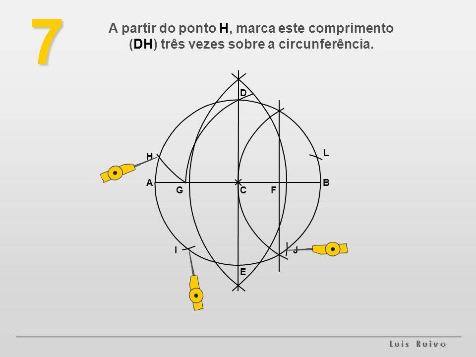7 A partir do ponto H, marca este comprimento (DH) três vezes sobre a circunferência. D. L. H. A.