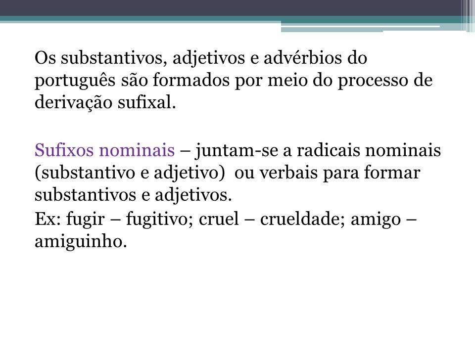 Os substantivos, adjetivos e advérbios do português são formados por meio do processo de derivação sufixal.