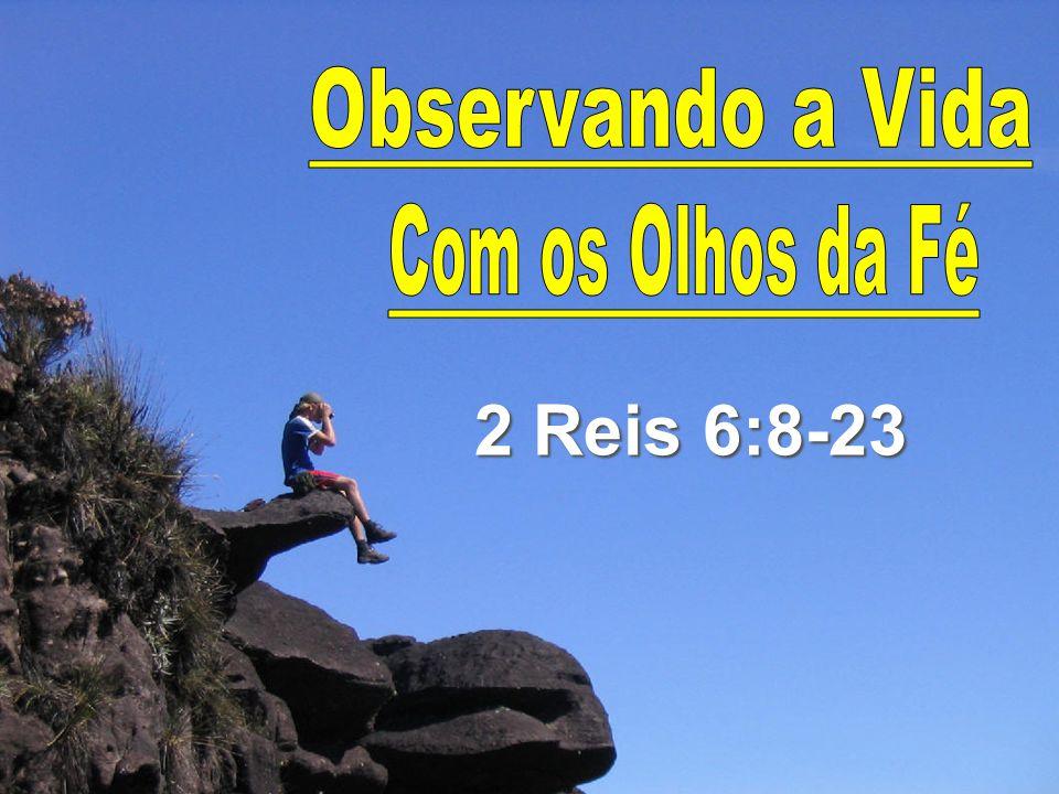 Observando a Vida Com os Olhos da Fé 2 Reis 6:8-23