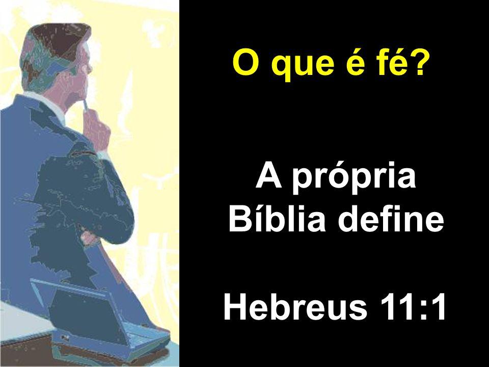 O que é fé A própria Bíblia define Hebreus 11:1
