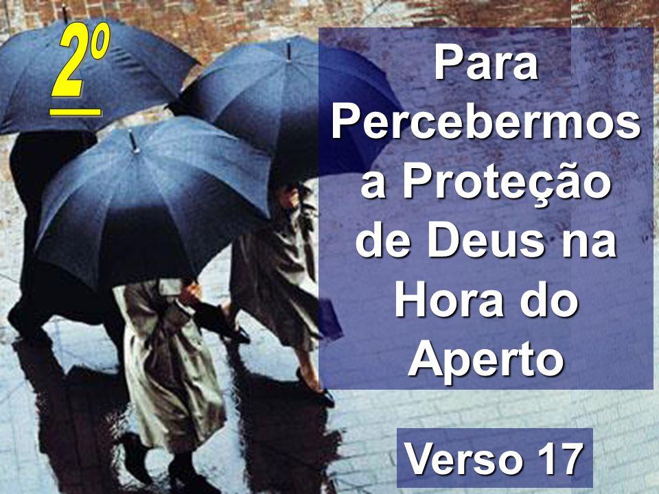 Para Percebermos a Proteção de Deus na Hora do Aperto