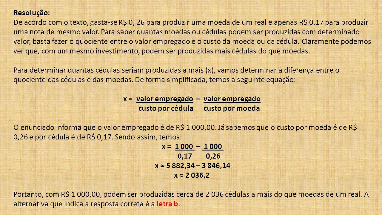 x = valor empregado – valor empregado custo por cédula custo por moeda