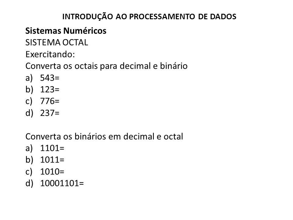 Converta os octais para decimal e binário 543= 123= 776= 237=