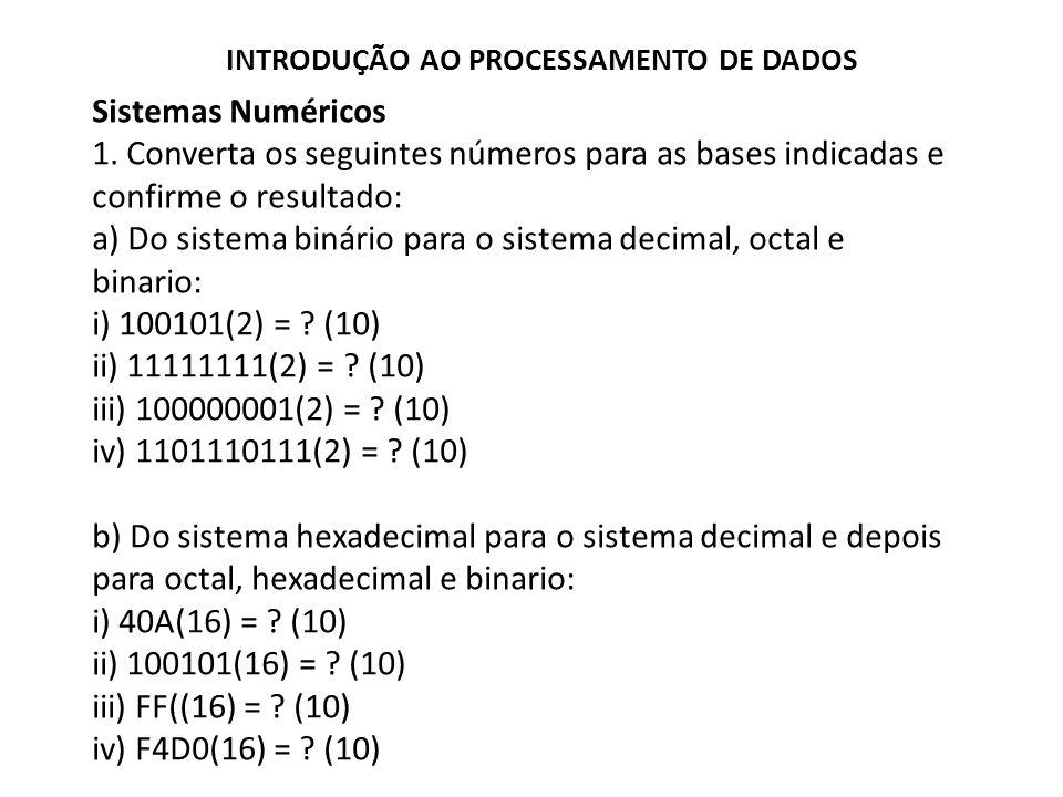 a) Do sistema binário para o sistema decimal, octal e binario:
