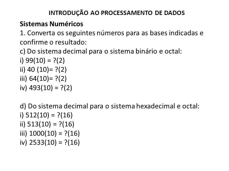 c) Do sistema decimal para o sistema binário e octal: i) 99(10) = (2)