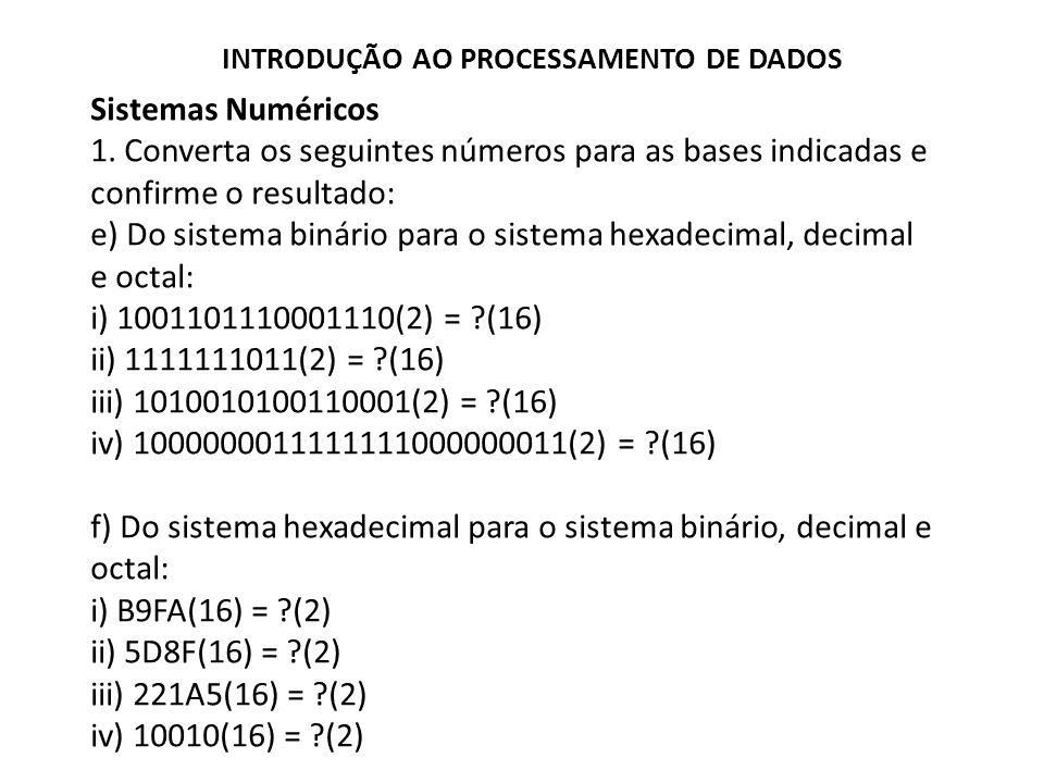 e) Do sistema binário para o sistema hexadecimal, decimal e octal: