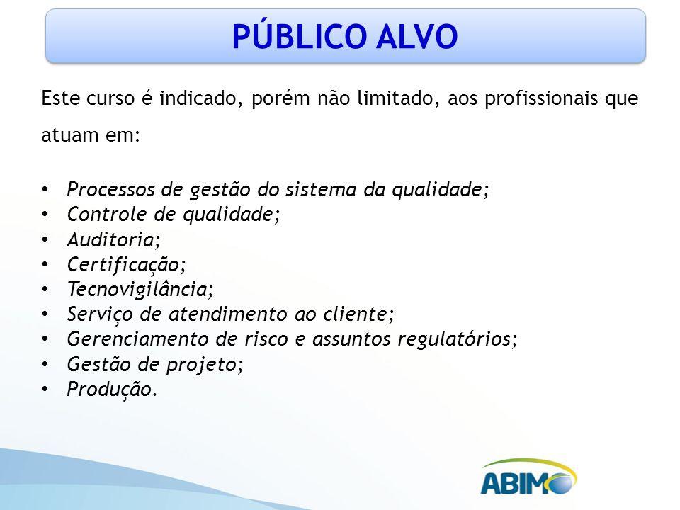 PÚBLICO ALVO Este curso é indicado, porém não limitado, aos profissionais que atuam em: Processos de gestão do sistema da qualidade;