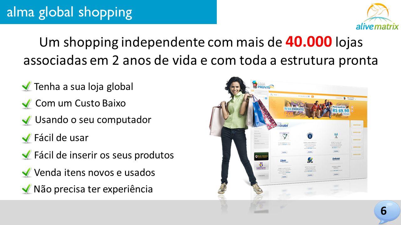 alma global shopping Um shopping independente com mais de 40.000 lojas associadas em 2 anos de vida e com toda a estrutura pronta.