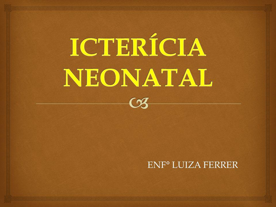 ICTERÍCIA NEONATAL ENF° LUIZA FERRER
