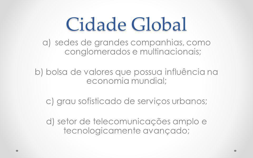 Cidade Global sedes de grandes companhias, como conglomerados e multinacionais; b) bolsa de valores que possua influência na economia mundial;