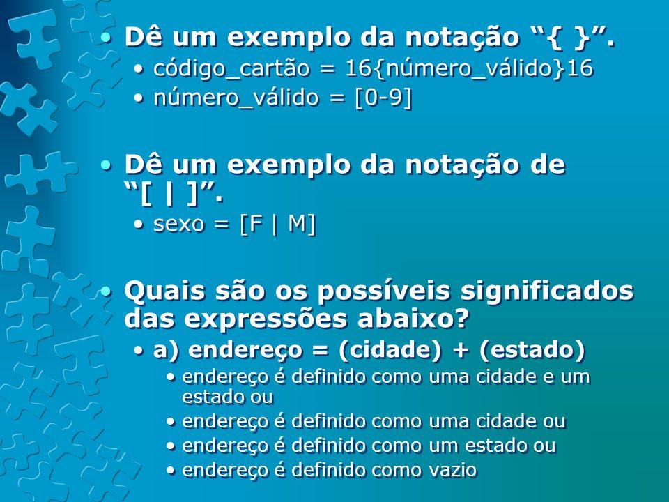 Dê um exemplo da notação { } .