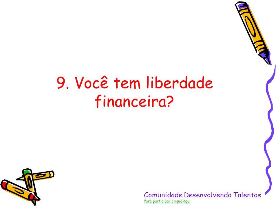 9. Você tem liberdade financeira