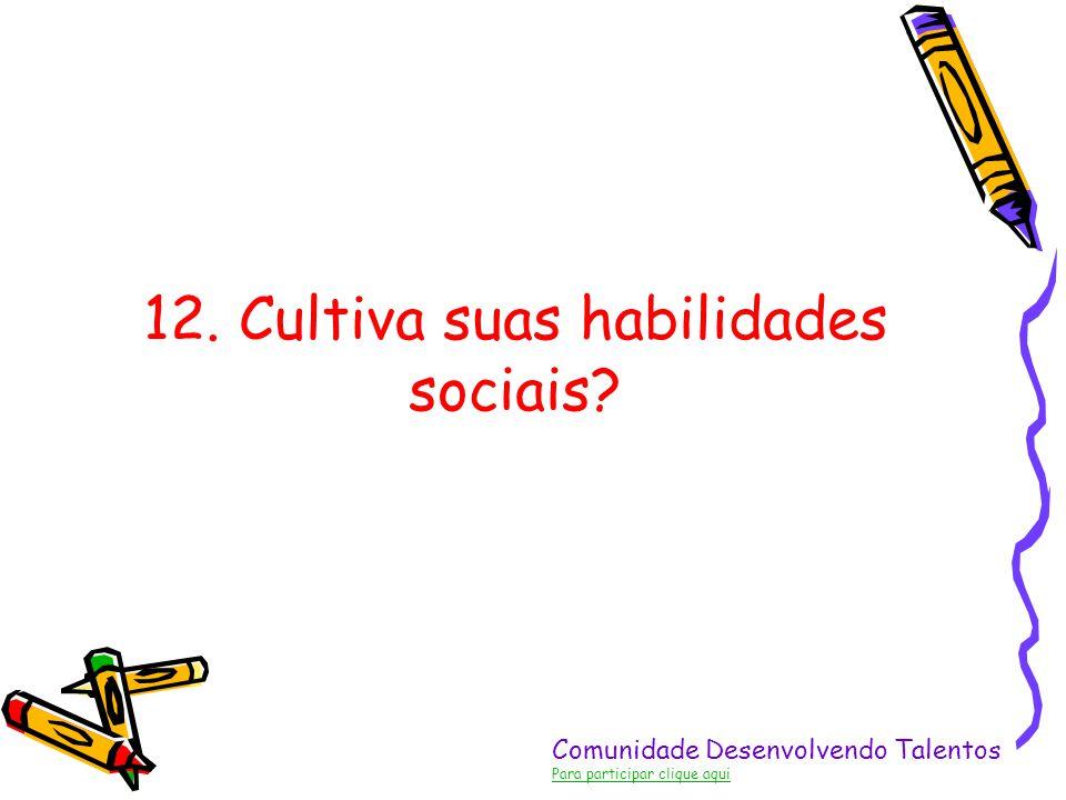 12. Cultiva suas habilidades sociais