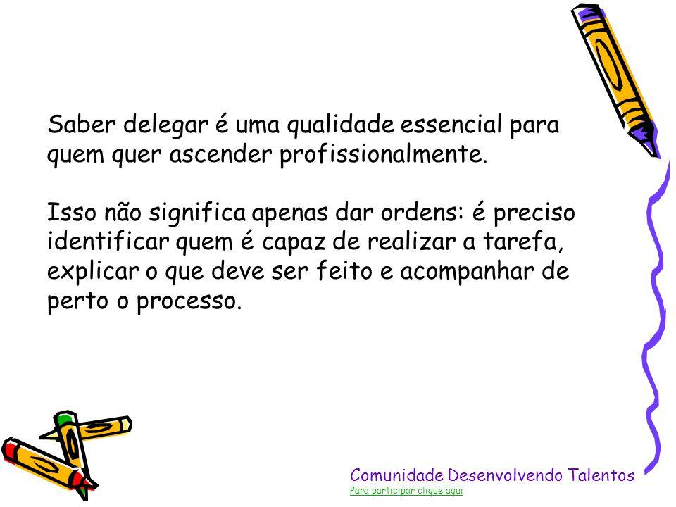 Saber delegar é uma qualidade essencial para quem quer ascender profissionalmente.