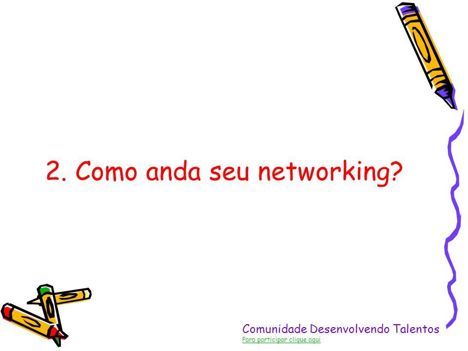 2. Como anda seu networking