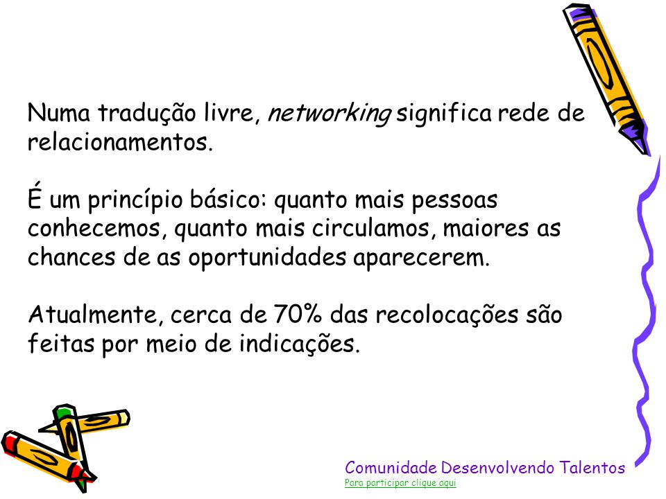 Numa tradução livre, networking significa rede de relacionamentos