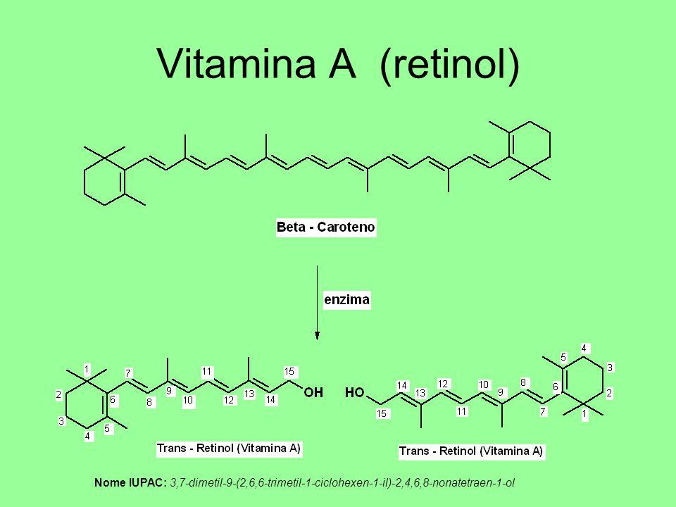 Vitamina A (retinol) Nome IUPAC: 3,7-dimetil-9-(2,6,6-trimetil-1-ciclohexen-1-il)-2,4,6,8-nonatetraen-1-ol.