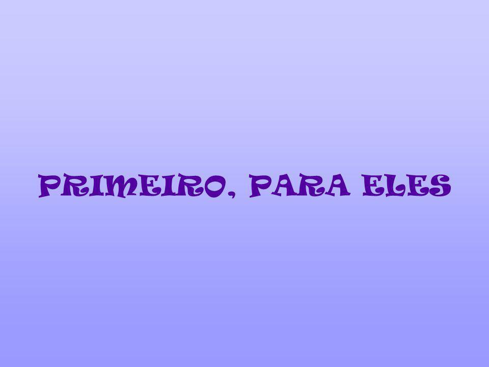 PRIMEIRO, PARA ELES