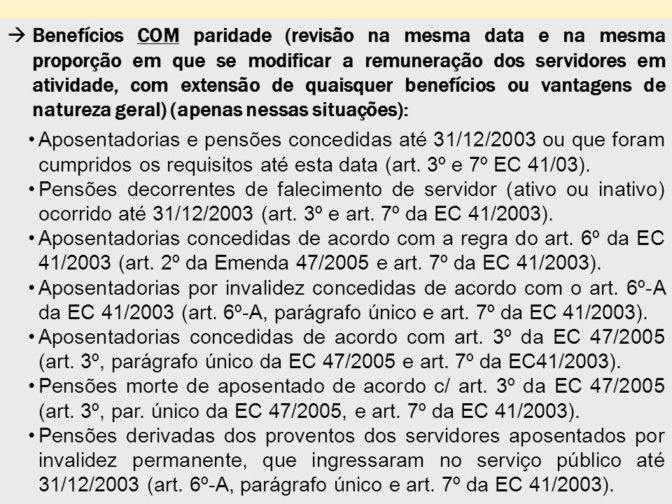 Benefícios COM paridade (revisão na mesma data e na mesma proporção em que se modificar a remuneração dos servidores em atividade, com extensão de quaisquer benefícios ou vantagens de natureza geral) (apenas nessas situações):