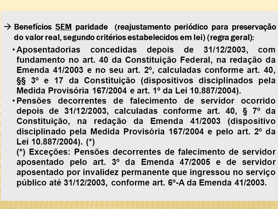 Benefícios SEM paridade (reajustamento periódico para preservação do valor real, segundo critérios estabelecidos em lei) (regra geral):