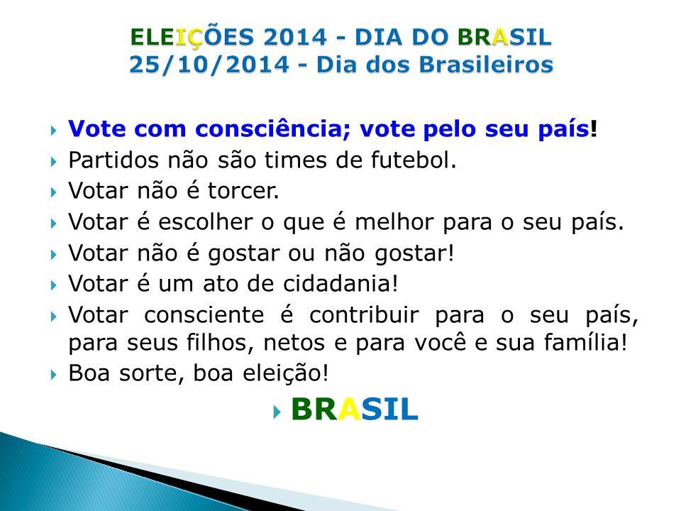 ELEIÇÕES 2014 - DIA DO BRASIL 25/10/2014 - Dia dos Brasileiros