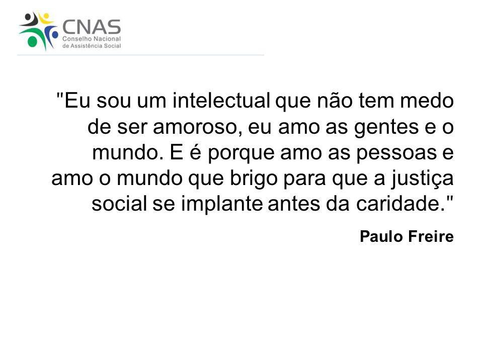ʺEu sou um intelectual que não tem medo de ser amoroso, eu amo as gentes e o mundo. E é porque amo as pessoas e amo o mundo que brigo para que a justiça social se implante antes da caridade.ʺ