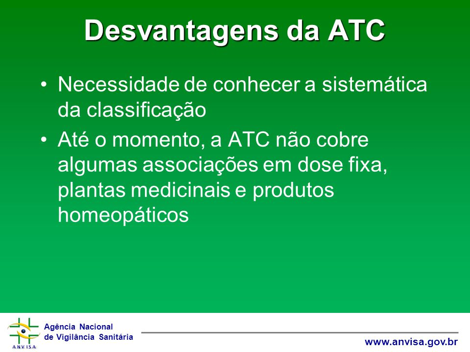 Desvantagens da ATC Necessidade de conhecer a sistemática da classificação.