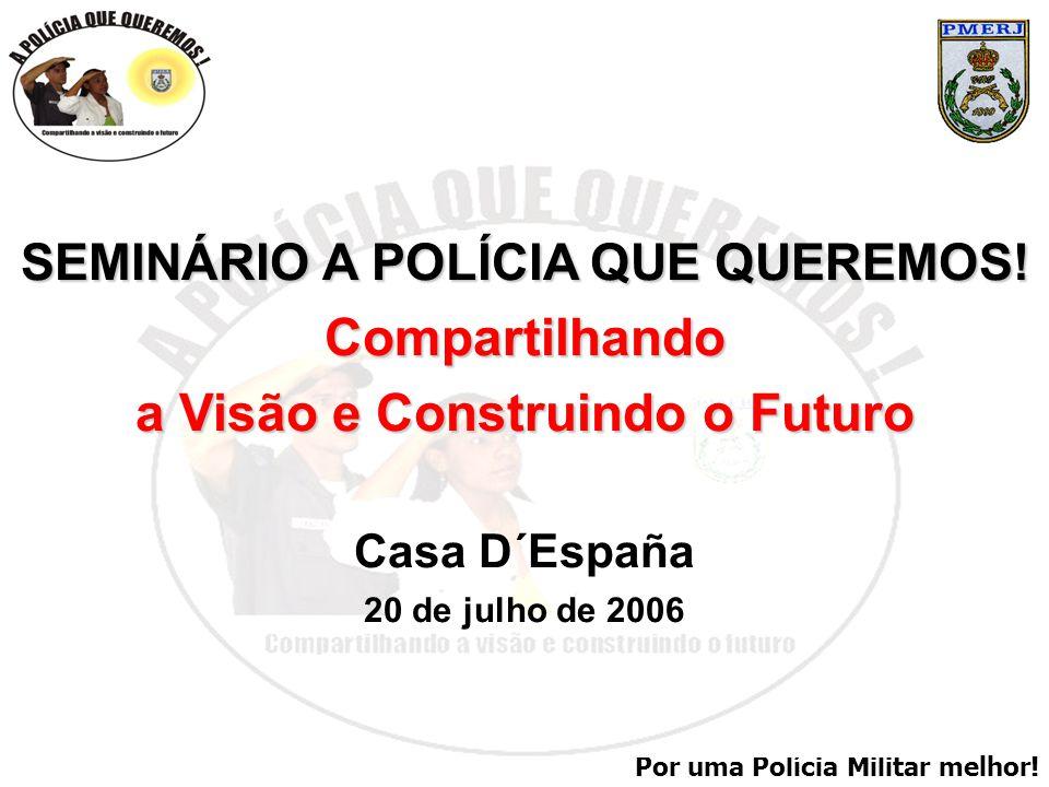 SEMINÁRIO A POLÍCIA QUE QUEREMOS! a Visão e Construindo o Futuro