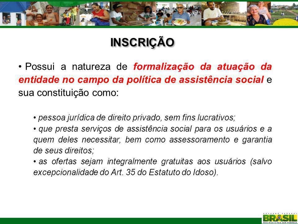 INSCRIÇÃO Possui a natureza de formalização da atuação da entidade no campo da política de assistência social e sua constituição como: