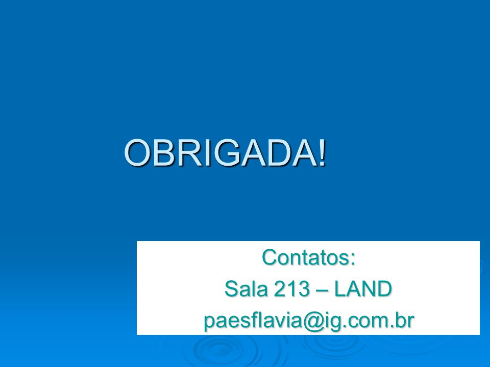 Contatos: Sala 213 – LAND paesflavia@ig.com.br