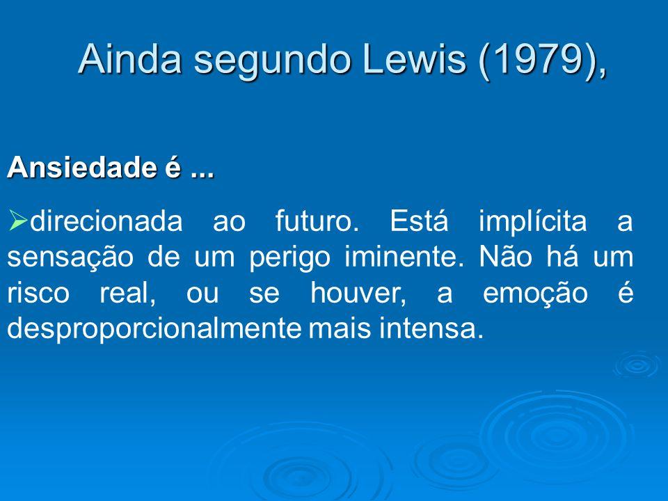Ainda segundo Lewis (1979), Ansiedade é ...