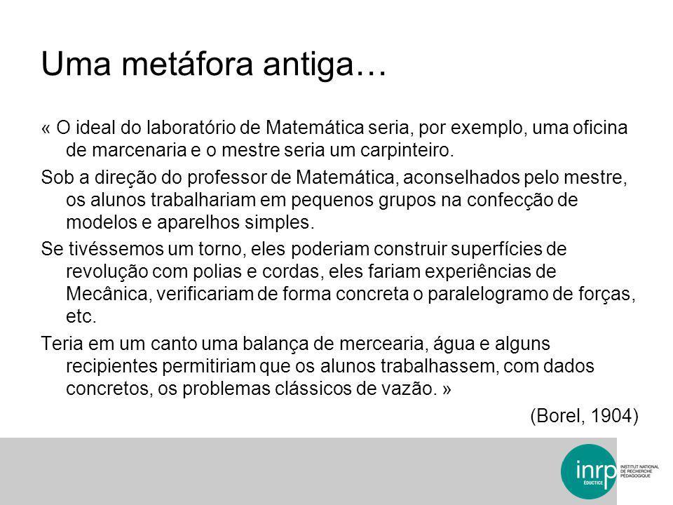 Uma metáfora antiga… « O ideal do laboratório de Matemática seria, por exemplo, uma oficina de marcenaria e o mestre seria um carpinteiro.