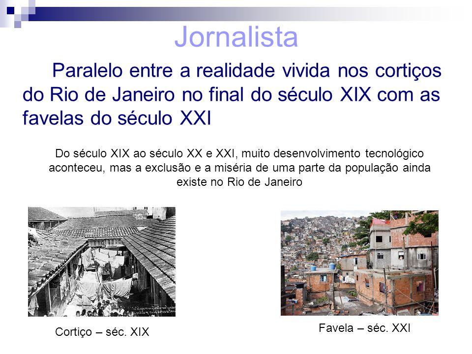 Jornalista Paralelo entre a realidade vivida nos cortiços do Rio de Janeiro no final do século XIX com as favelas do século XXI.