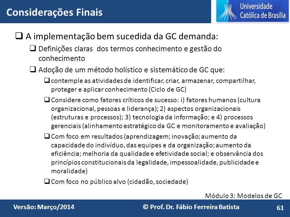 Considerações Finais A implementação bem sucedida da GC demanda: