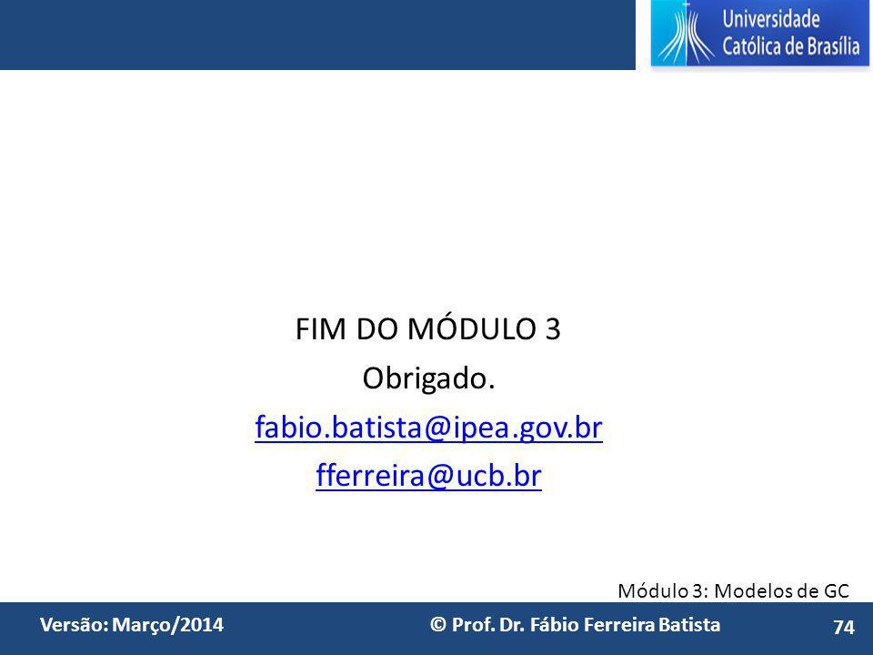 FIM DO MÓDULO 3 Obrigado. fabio.batista@ipea.gov.br fferreira@ucb.br