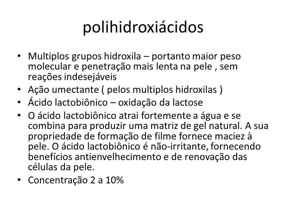 polihidroxiácidos Multiplos grupos hidroxila – portanto maior peso molecular e penetração mais lenta na pele , sem reações indesejáveis.
