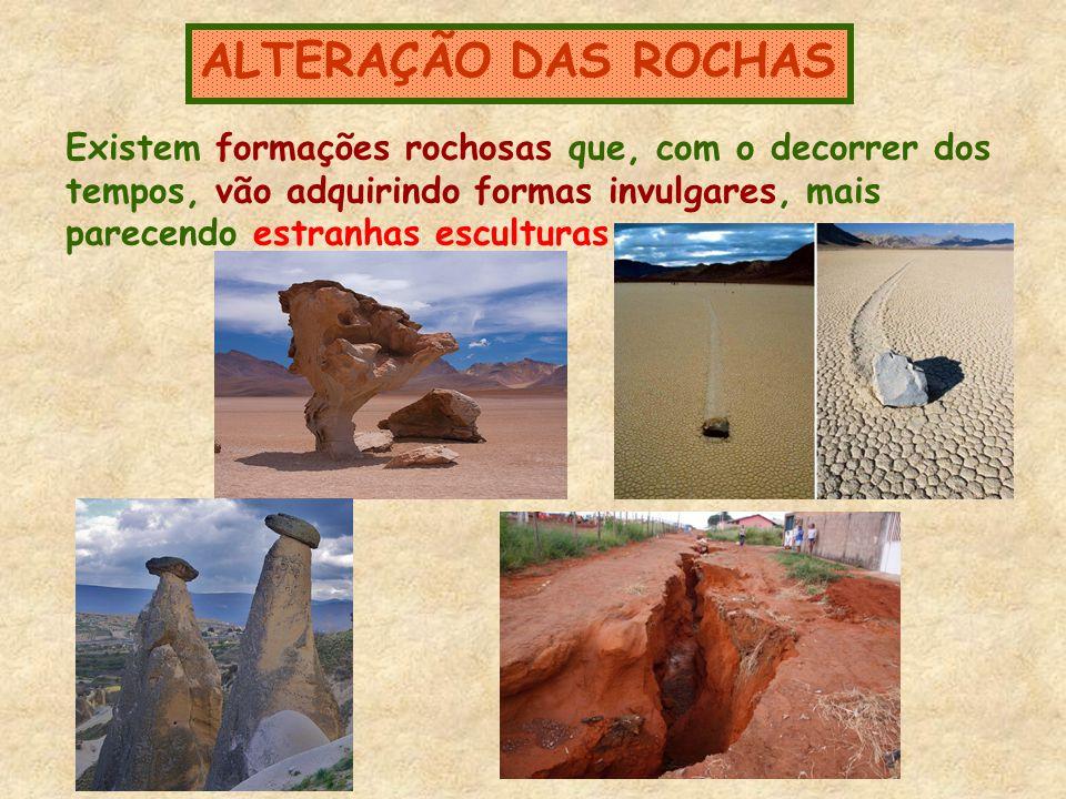 ALTERAÇÃO DAS ROCHAS Existem formações rochosas que, com o decorrer dos. tempos, vão adquirindo formas invulgares, mais.
