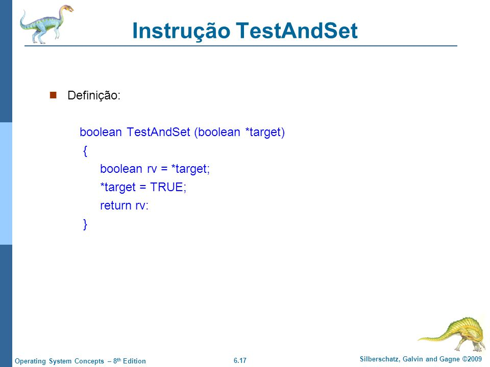 Instrução TestAndSet Definição: boolean TestAndSet (boolean *target) {