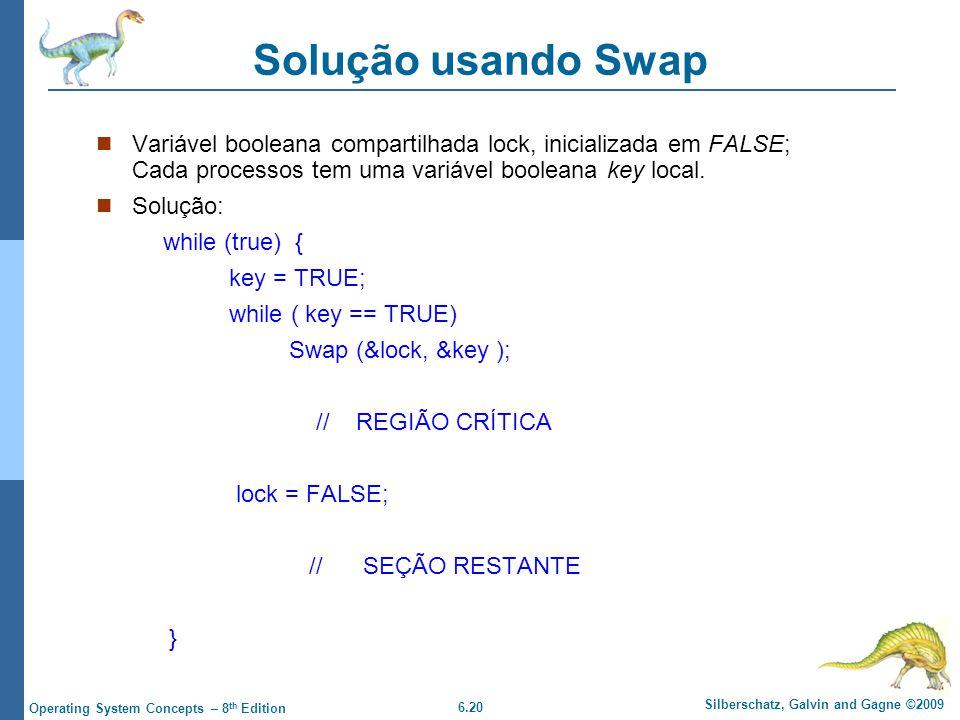 Solução usando Swap Variável booleana compartilhada lock, inicializada em FALSE; Cada processos tem uma variável booleana key local.