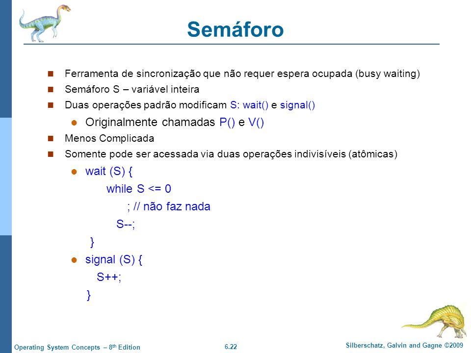 Semáforo Originalmente chamadas P() e V() wait (S) { while S <= 0