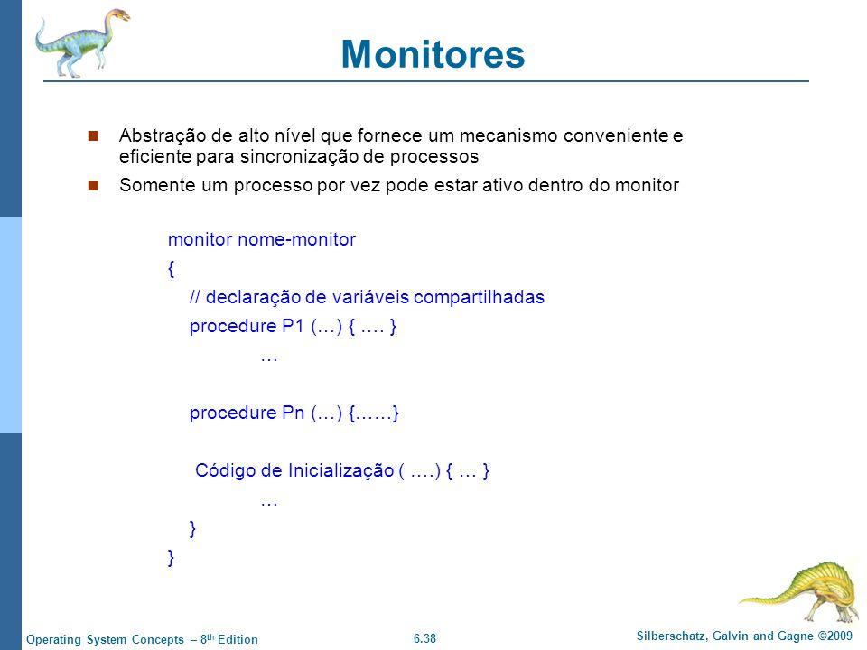 Monitores Abstração de alto nível que fornece um mecanismo conveniente e eficiente para sincronização de processos.